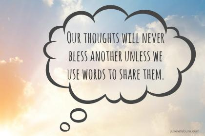 Our-thoughts-will-never-bless-another-unless-we-use-words-to-share-them.jpg